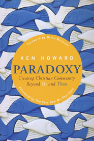 Paradoxy: Creating Christian Community Beyond Us and Them  -     By: Ken Howard