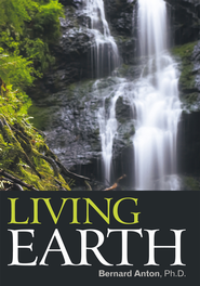 Living Earth - eBook  -     By: Bernard Anton Ph.D.