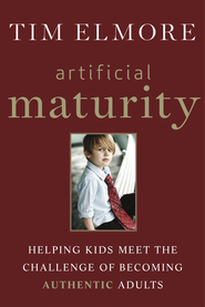 Artificial Maturity: Helping Kids Meet the Challenge of Becoming Authentic Adults  -              By: Tim Elmore