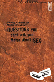 Questions You Can't Ask Your Mama About Sex   -     By: Craig Gross, Mike Foster