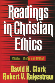Readings in Christian Ethics Volume One: Theory and Method  -     By: David Clark, Robert Rakestraw