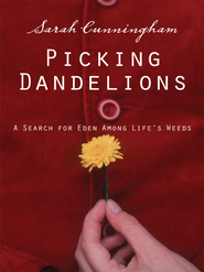 Picking Dandelions: A Search for Eden Among Life's Weeds - eBook  -     By: Sarah Cunningham