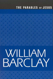 The Parables of Jesus   -              By: William Barclay