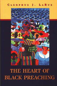 The Heart of Black Preaching   -     By: Cleophus J. LaRue