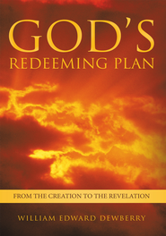 God's Redeeming Plan: From the Creation to the Revelation - eBook  -     By: William Edward Dewberry