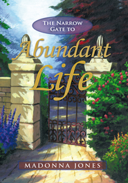 The Narrow Gate to Abundant Life - eBook  -     By: Madonna Jones