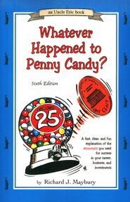Whatever Happened to Penny Candy? Sixth Edition   -              By: Richard J. Maybury