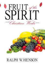 Fruit of the Spirit: Christian Works - eBook  -     By: Ralph W. Henson