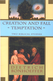 Creation and Fall & Temptation: Two Biblical Studies   -              By: Dietrich Bonhoeffer