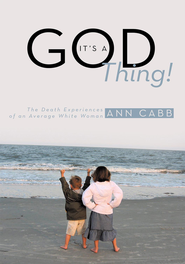 It's a GOD Thing!: The Death Experiences of an Average White Woman - eBook  -     By: Ann Cabb