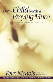 Every Child Needs Praying Mum  -              By: Fern Nichols, Janet Grant
