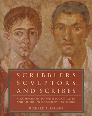 Scribblers, Sculptors, and Scribes: A Companion to Wheelock's Latin and Other Introductory Textbooks  -     By: Richard A. LaFleur, Martha Wheelock