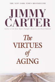 The Virtues of Aging   -     By: Jimmy Carter
