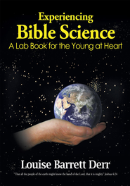 Experiencing Bible Science: A Lab Book for the Young at Heart - eBook  -     By: Louise Barrett Derr