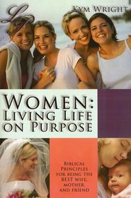 Women: Living Life on Purpose   -              By: Kym Wright