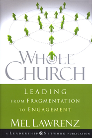 Whole Church: Leading from Fragmentation to Engagement  -              By: Mel Lawrenz