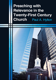 Preaching with Relevance in the Twenty-First Century Church - eBook  -     By: Paul A. Hylton