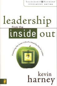 Leadership from the Inside Out: Examining the Inner Life of a Healthy Church Leader  -              By: Kevin G. Harney