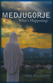 Medjugorje: What's Happening?  -              By: James Mulligan
