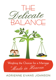 The Delicate Balance: Weighing the Choices for a Marriage Made in Heaven - eBook  -     By: Adrienne Evans Johnson
