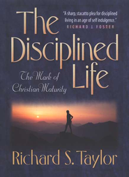 The Disciplined Life The Mark of Christian Maturity  -     By: Richard Taylor