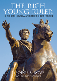 The Rich Young Ruler: A Biblical Novella and Other Short Stories - eBook  -     By: George Grove