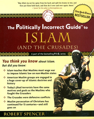 The Politically Incorrect Guide to Islam (and the Crusades)  -     By: Robert Spencer