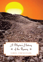 A Pilgrim's History of the Rosary - eBook  -     By: Greg Firnstahl