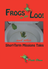 Frogs In The Loo: And Other Short-Term Missions Tales - eBook  -     By: Patti Olson