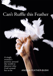 Can't Ruffle This Feather: A single women s journey around the world in order to discover who God created her to be - eBook  -     By: Angela M. Bushi