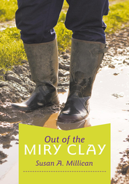 Out of the Miry Clay - eBook  -     By: Susan A. Millican