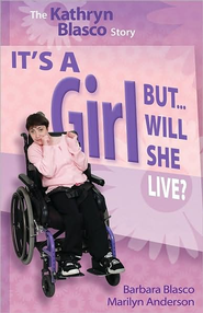 It's a Girl...But Will She Live?: The Kathryn Blasco Story  -              By: Barbara Blasco, Marilyn Anderson