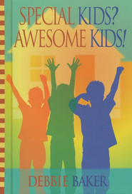 Special Kids? Awesome Kids!  -              By: Debbie Baker