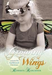 Growing Wings - Lessons for Earthbound Christians - eBook  -     By: Roberta Karchner