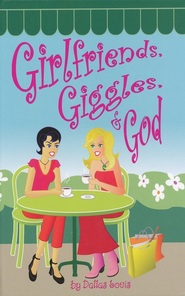 Girlfriends, Giggles & God  -     By: Dallas Louis