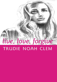 live, love, forgive - eBook  -     By: Trudie Noah Clem