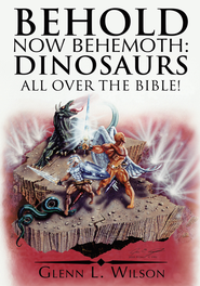 Behold Now Behemoth: Dinosaurs All Over the Bible! - eBook  -     By: Glenn L. Wilson