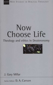 Now Choose Life: Theology and Ethics in Deuteronomy (New Studies in Biblical Theology)  -              By: J. Gary Millar