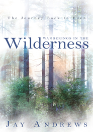 Wanderings in the Wilderness: The Journey Back to Eden - eBook  -     By: Jay Andrews