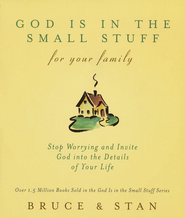 God Is in the Small Stuff for Your Family   -     By: Bruce Bickel, Stan Jantz