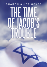 The Time of Jacob's Trouble - eBook  -     By: Sharon Alice Geyer