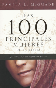 Las 100 Principales Mujeres de la Biblia (The Top 100 Women of the Bible)  -     By: Pamela McQuade