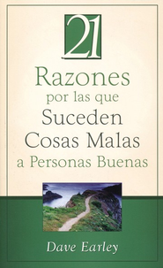 21 Razones por las que Suceden Cosas Malas a Personas Buenas (21 Reasons Bad Things Happen to Good People)  -              By: Dave Earley