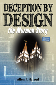Deception by Design: The Mormon Story - eBook  -     By: Allen F. Harrod