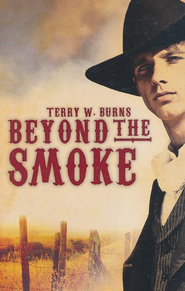 Beyond the Smoke   -     By: Terry W. Burns