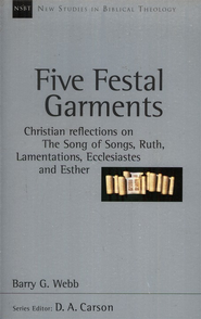 Five Festival Garments: Christian Reflections on the Song of Songs,  Ruth, Lamentations, Ecclesiastes, and Esther (New Studies in Biblical Theo)  -     By: Barry G. Webb