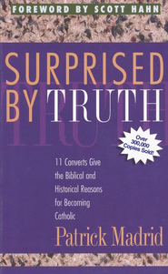 Surprised by Truth: 11 Converts Give the Biblical and Historical Reasons for Becoming Catholic  -     By: Patrick Madrid