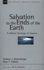Salvation to the Ends of the Earth: A Biblical Theology of Mission (New Studies in Biblical Theology)  -     By: Peter T. O'Brien, Andreas J. Kostenberger