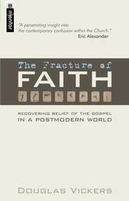 The Fracture of Faith: Recovering Belief of the Gospel In A Postmodern World  -     By: Douglas Vickers