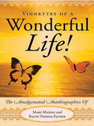 Vignettes Of A Wonderful Life!: The Amalgamated Autobiographies Of Mary Maxine And Ralph Thomas Palmer - eBook  -     By: Ralph Palmer